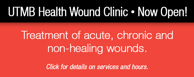 UTMB Wound Clinic now open
