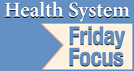 Health System Friday Focus