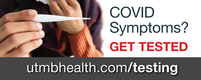 Covid symptoms? Get tested. utmbhealth.com/testing