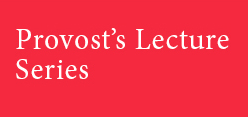 """""""Provost Lecture Series"""" with a red background"""