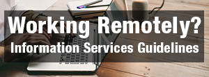 Working Remotely? Information Services Guidelines