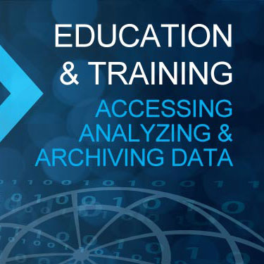 Education & Training: Accessing, Analyzing and Archiving Data
