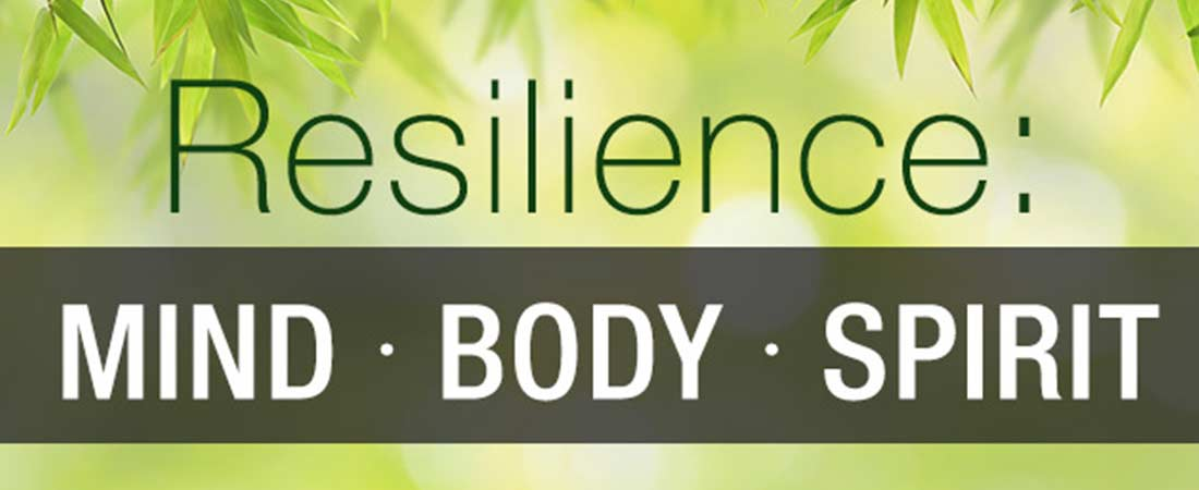 Resilience: Mind, Body and Spirit