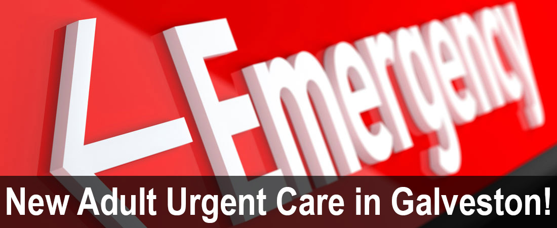Emergency Care - NEW Galveston Adult Urgent Care