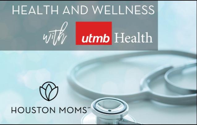 Health and wellness with UTMB Health and Houston Moms